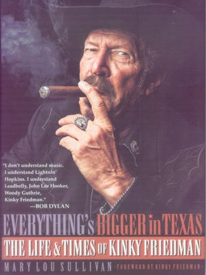 """Everything's Bigger in Texas: The Life & Times of Kinky Friedman"" by Mary Lou Sullivan"