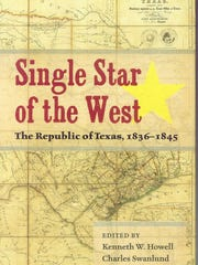 """Single Star of the West: The Republic of Texas, 1836-1845"""