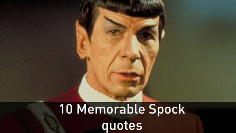 Quotes from Leonard Nimoy as Spock.