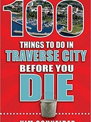 """100 Things To Do In Traverse City Before You Die"" by Kim Schneider (Reedy Books, $16)"