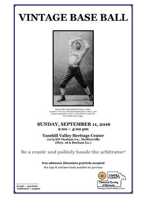 Yamhill County Historical Society is hosting a vintage baseball game 2 p.m. Sunday, Sept. 11, at the Yamhill Valley Heritage Center in McMinnville.