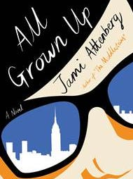 All Grown Up: A Novel. By Jami Attenberg. HMH. 208 pages. $25.