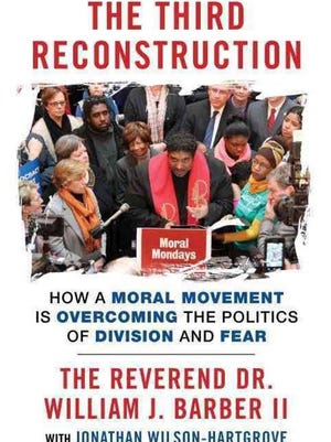 """The Third Reconstruction: How a Moral Movement Is Overcoming the Politics of Division and Fear,"" book by The Rev. Dr. William J. Barber II. HANDOUT [Via MerlinFTP Drop]"