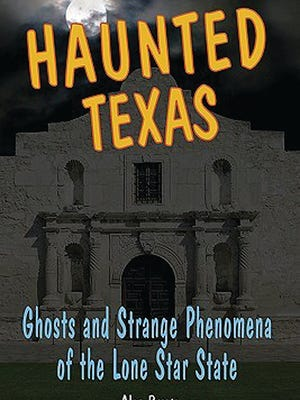 """Haunted Texas: Ghosts and Strange Phenomena of the Lone Star State,"" by Alan Brown, is one author's look at some of the state's more macabre legends and tales"