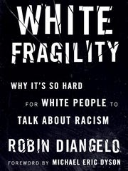 Robin DiAngelo's book explores the roots of white defensiveness.