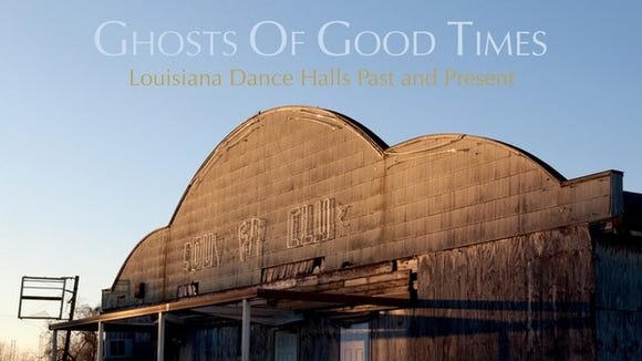 Ghosts of Good Times - Louisiana Dance Halls Past and Present