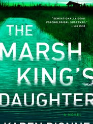 The Marsh King's Daughter: A Novel. By Karen Dionne.