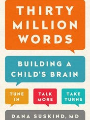 "Dana Suskind is the author of ""Thirty Million Words:"