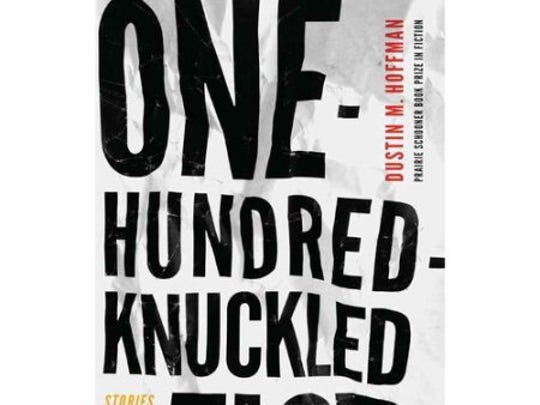 """One Hundred-Knuckled Fist: Stories"" by Dustin M. Hoffman (University of Nebraska Press)"