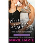 """""""What to Do With a Bad Boy"""" by Marie Harte."""