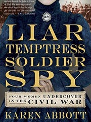 'Liar, Temptress, Soldier, Spy: Four Women Undercover in the Civil War' by Karen Abbot