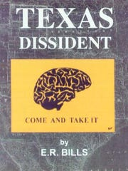 """Texas Dissident: Dispatches from a Diminished State, 2006-2016"" by E.R. Bills"