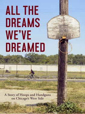 """""""All the Dreams We've Dreamed: A Story of Hoops and Handguns on Chicago's West Side"""" by Rus Bradburd"""