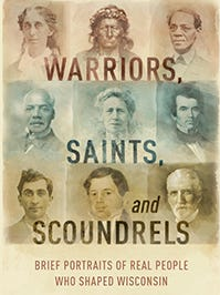 """""""Warriors, Saints and Scoundrels: Brief Portraits of Real People Who Shaped Wisconsin"""" by Michael Edmonds and Samantha Snyder"""