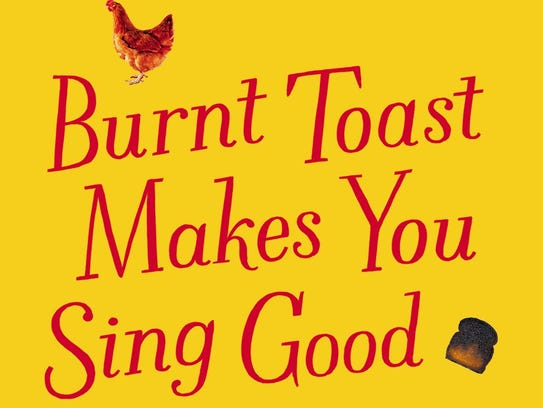 Burnt Toast Makes You Sing Good: A Memoir of Food and