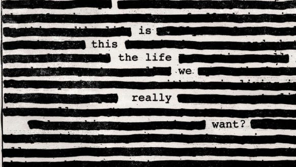 """Is This the Life We Really Want?"" by Roger Waters."