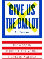 """Give Us the Ballot,"" by Ari Berman."