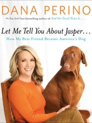 'Let Me Tell You About Jasper,' by Dana Perino