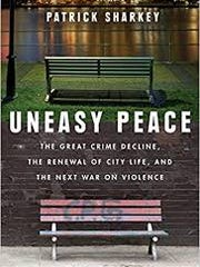 """Uneasy Peace"" by Patrick Sharkey"