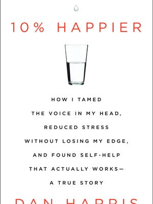 """The book """"'10 % Happier"""" by Dan Harris highlights the positive effects of mindfullness and meditation."""