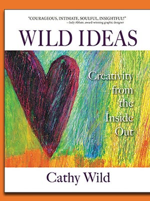 Wild Ideas: Creativity from the Inside Out, by Cathy Wild
