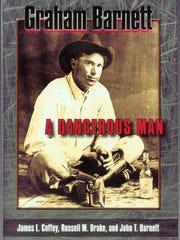 """""""Graham Barnett: A Dangerous Man"""" by James L. Coffey, Russell M. Drake and John T. Barnett"""
