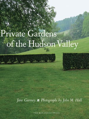 """""""Private Gardens of the Hudson Valley""""  By Jane Garmey (Monacelli Press, 240 pages, $65)"""