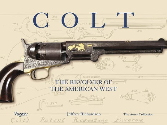 """Colt: The Revolver of the American West,"" by Jeffrey Richardson, was published by Rizzoli in 2013."