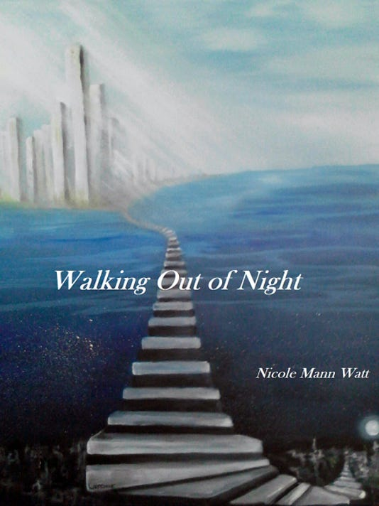 """""""Walking Out of Night"""" by York native Nicole Watt is a coming-of-age novel about overcoming sexual abuse."""