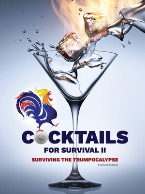 """Drunk Publius, a group of West Lafayette writers, has published """"Cocktails for Survival II: Surviving the Trumpocalypse,"""" a second book of drink recipes inspired by Donald Trump's presidency."""