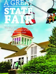 """""""A Great State Fair: The Blue Ribbon Foundation and the Revival of the Iowa State Fair"""" will be for sale at merchandise locations at the Iowa State Fair, which opens Thursday."""