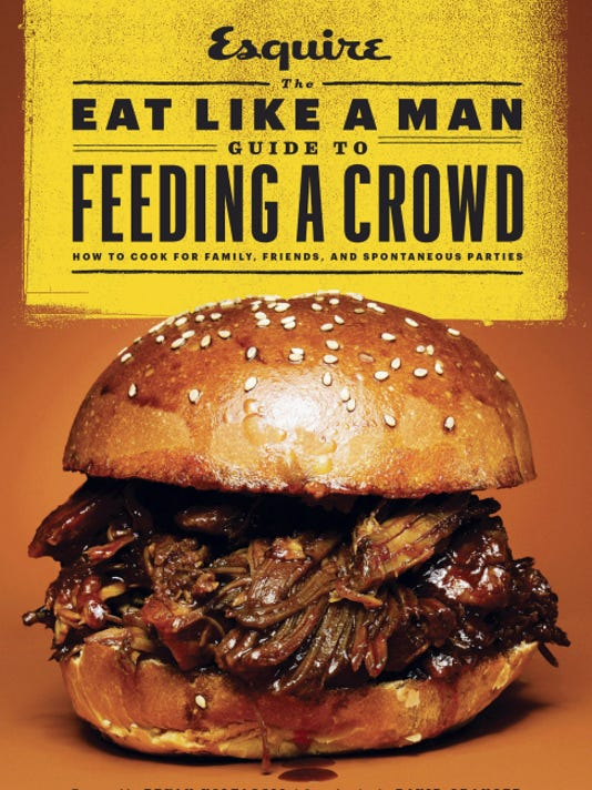 """""""The Eat Like a Man Guide to Feeding a Crowd"""" from Esquire magazine."""
