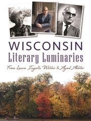 Wisconsin Literary Luminaries: From Laura Ingalls Wilder to Ayad Akhtar. By Jim Higgins. The History Press. 128 pages. $21.99.