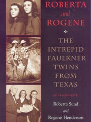 """Roberta and Rogene: The Intrepid Faulkner Twins from Texas"" by Roberta Sund and Rogene Henderson"