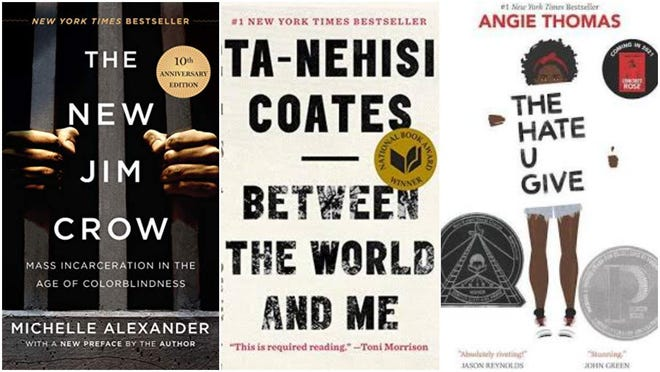"""""""The New Jim Crow: Mass Incarceration in the Age of Colorblindness"""" by Michelle Alexander; """"Between the World and Me"""" by Ta-Nehisi Coates; and """"The Hate U Give"""" by Angie Thomas."""