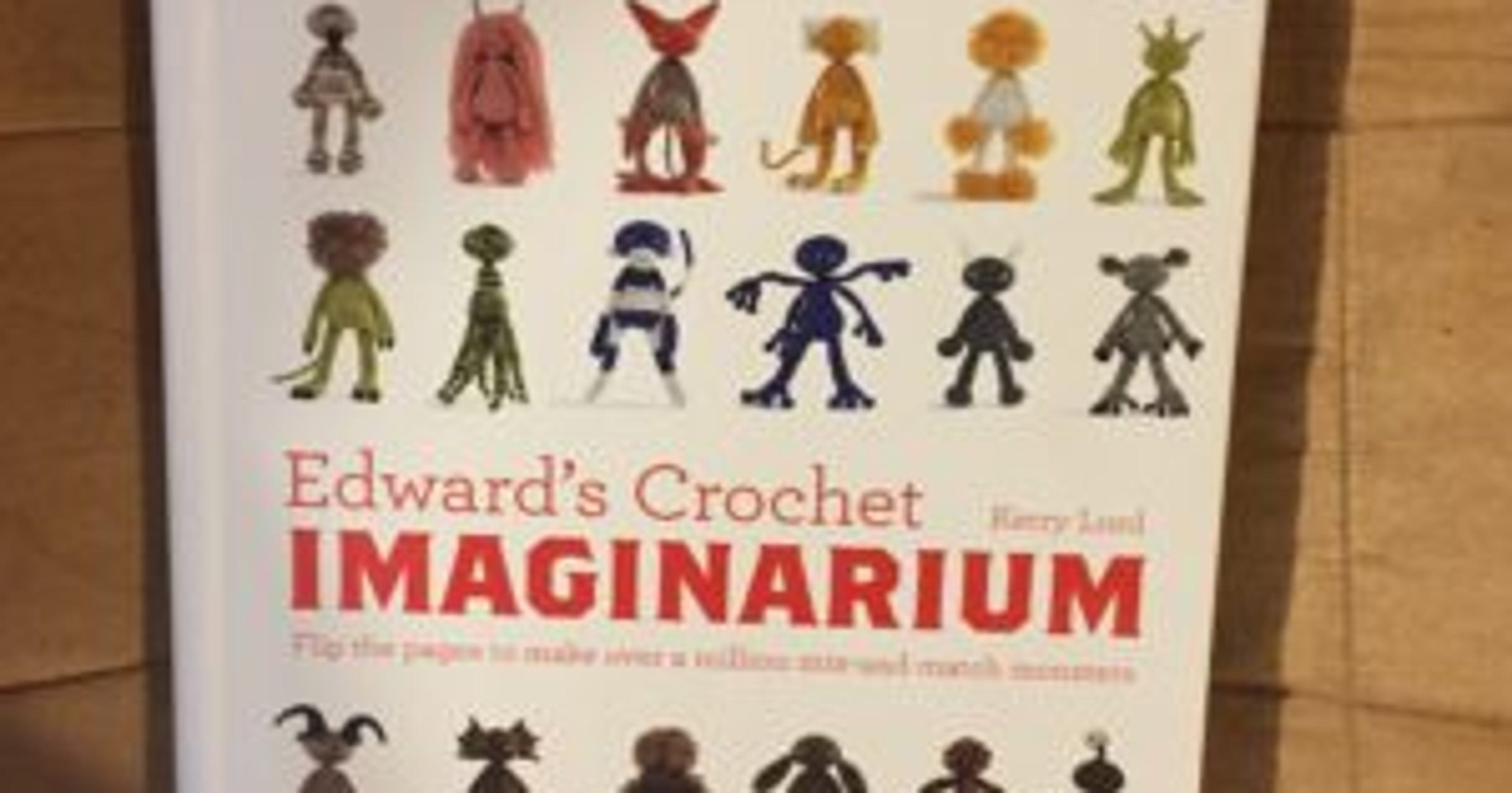 Book Review Edwards Crochet Imaginarium By Kerry Lord