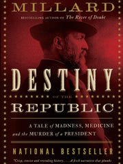 """""""Destiny of the Republic: A Tale of Madness, Medicine, and the Murder of a President"""" by Candice Willard."""