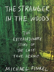 """""""The Stranger in the Woods: The Extraordinary Story of the Last True Hermit"""" by Michael Finkel."""
