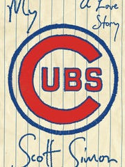 """""""My Cubs: A Love Story."""" By Scott Simon. Blue Rider"""