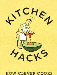 """""""Kitchen Hacks: How Clever Cooks Get Things Done"""" by the editors of America's Test Kitchen (America's Test Kitchen, $19.95)."""