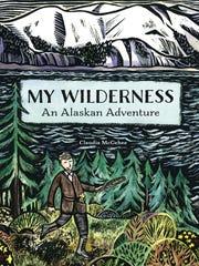 "My Wilderness: An Alaskan Adventure"" by Claudia McGehee."