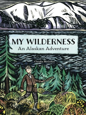 "My Wilderness: An Alaskan Adventure"" by Claudia McGehee."