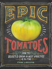 "Craig LeHoullier took 14 years to write his first book, ""Epic Tomatoes."""