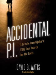 "Local author and private investigator David B. Watts published ""Accidental P.I"" to give people  glances at his fraud and business investigations during his career."