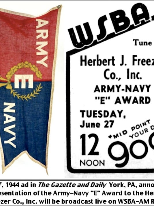 """June 27, 1944 ad in The Gazette and Daily, York, PA, announcing the presentation of the Army-Navy """"E"""" Award to the Herbert J. Freezer Co., Inc. will be broadcast live on WSBA-AM Radio"""