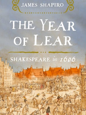 """""""The Year of Lear: Shakespeare in 1606"""" by James Shapiro."""