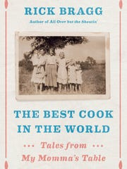 """Rick Bragg's new book is """"The Best Cook in the World: Tales from My Momma's Table."""""""