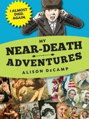 'My Near-Death Adventures: I Almost Died Again' by Alison DeCamp
