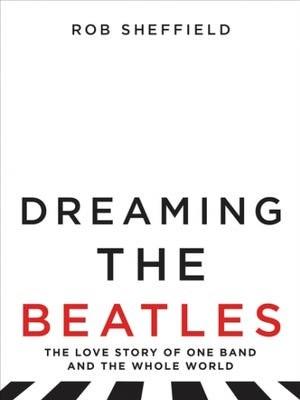 """""""Dreaming the Beatles"""" by Rob Sheffield"""