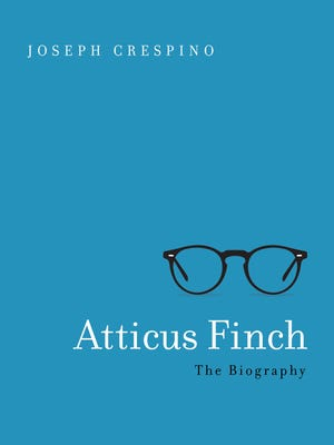 """Atticus Finch: The Biography"" by Joseph Crespino"
